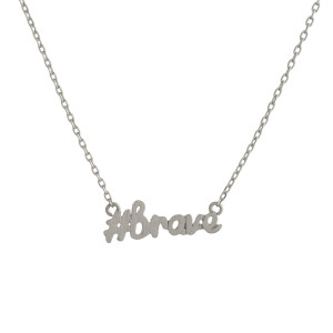 "Metal necklace with small ""#brave"" pendant. Approximate 18"" in length with 1"" pendant."